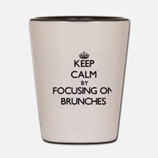 Keep Calm by focusing on Brunches Shot Glass