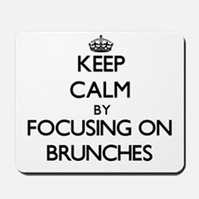 Keep Calm by focusing on Brunches Mousepad