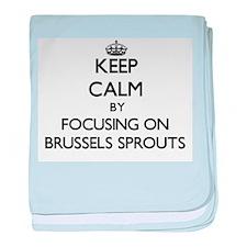 Keep Calm by focusing on Brussels Spr baby blanket