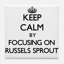 Keep Calm by focusing on Brussels Spr Tile Coaster