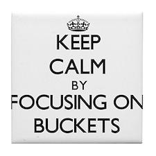 Keep Calm by focusing on Buckets Tile Coaster