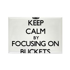 Keep Calm by focusing on Buckets Magnets