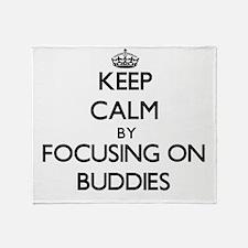Keep Calm by focusing on Buddies Throw Blanket