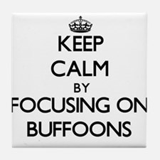 Keep Calm by focusing on Buffoons Tile Coaster