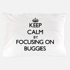 Keep Calm by focusing on Buggies Pillow Case