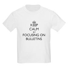 Keep Calm by focusing on Bulletins T-Shirt