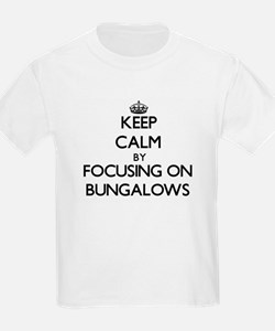 Keep Calm by focusing on Bungalows T-Shirt