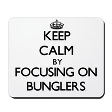 Keep Calm by focusing on Bunglers Mousepad