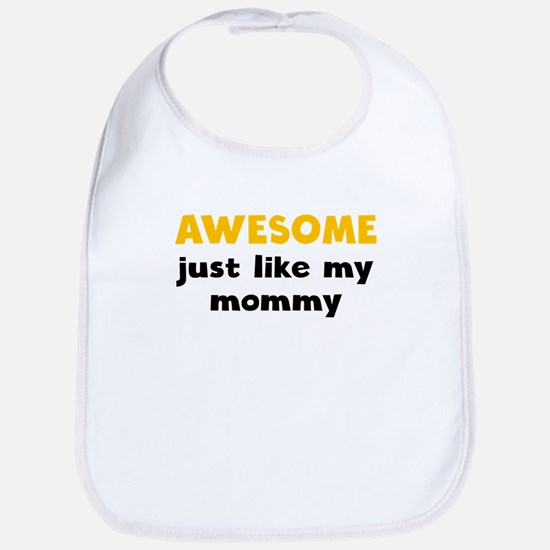 Awesome Just Like My Mommy Bib