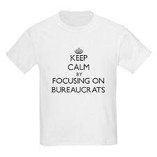 Keep Calm by focusing on Bureaucrats T-Shirt