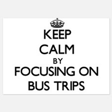 Keep Calm by focusing on Bus Trips Invitations