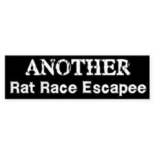 Another Rat Race Escapee Bumper Bumper Sticker