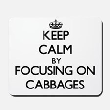 Keep Calm by focusing on Cabbages Mousepad