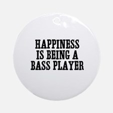 happiness is being a bass pla Ornament (Round)