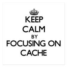 Keep Calm by focusing on Cache Invitations