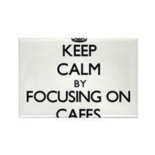 Keep Calm by focusing on Cafes Magnets