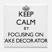 Keep Calm by focusing on Cake Decorat Tile Coaster