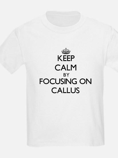 Keep Calm by focusing on Callus T-Shirt
