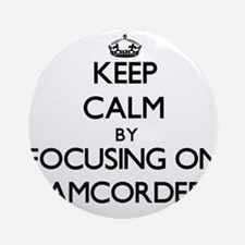 Keep Calm by focusing on Camcorde Ornament (Round)