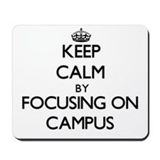Keep Calm by focusing on Campus Mousepad