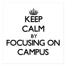 Keep Calm by focusing on Campus Invitations