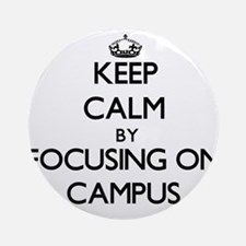 Keep Calm by focusing on Campus Ornament (Round)