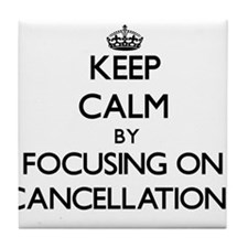 Keep Calm by focusing on Cancellation Tile Coaster
