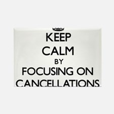 Keep Calm by focusing on Cancellations Magnets