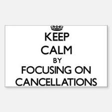 Keep Calm by focusing on Cancellations Decal
