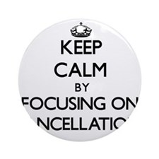 Keep Calm by focusing on Cancella Ornament (Round)