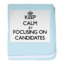 Keep Calm by focusing on Candidates baby blanket