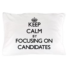 Keep Calm by focusing on Candidates Pillow Case