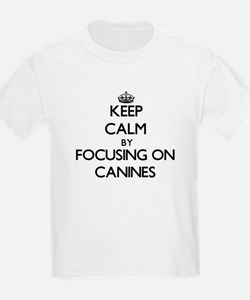 Keep Calm by focusing on Canines T-Shirt