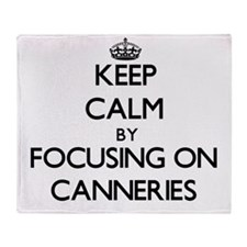 Keep Calm by focusing on Canneries Throw Blanket