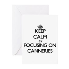 Keep Calm by focusing on Canneries Greeting Cards