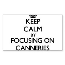 Keep Calm by focusing on Canneries Decal