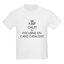 Keep Calm by focusing on Card Catalogs T-Shirt