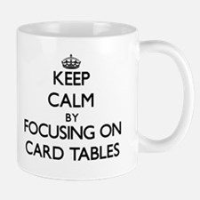 Keep Calm by focusing on Card Tables Mugs