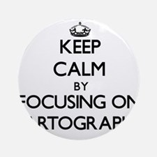 Keep Calm by focusing on Cartogra Ornament (Round)