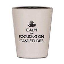 Keep Calm by focusing on Case Studies Shot Glass