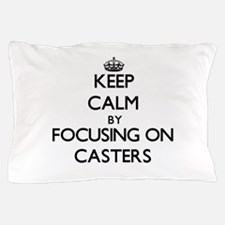 Keep Calm by focusing on Casters Pillow Case
