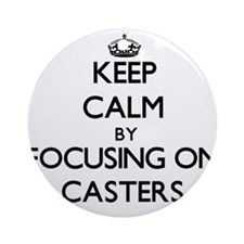 Keep Calm by focusing on Casters Ornament (Round)