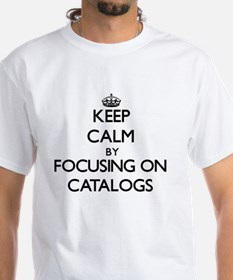 Keep Calm by focusing on Catalogs T-Shirt