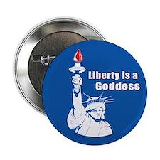 Liberty is a Goddess Button