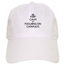 Keep Calm by focusing on Catapults Baseball Cap