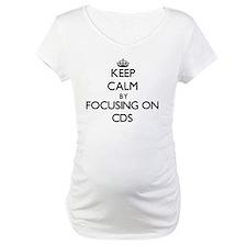 Keep Calm by focusing on CDs Shirt