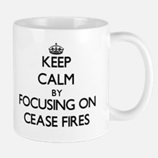 Keep Calm by focusing on Cease-Fires Mugs