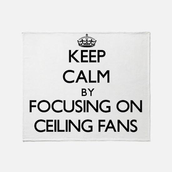 Keep Calm by focusing on Ceiling Fan Throw Blanket