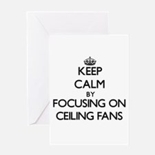 Keep Calm by focusing on Ceiling Fa Greeting Cards