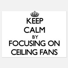 Keep Calm by focusing on Ceiling Fans Invitations
